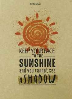 Notebook - Phong cách sống : Keep your face to the sunshine and you cannot see a shadow