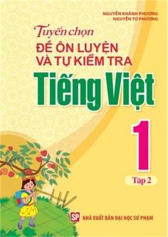 Tuyển chọn đề ôn luyện và tự kiểm tra Tiếng Việt 1 - Tập 2
