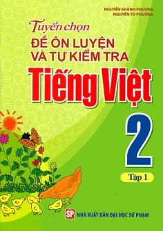 Tuyển chọn đề ôn luyện và tự kiểm tra Tiếng Việt 2 - Tập 1