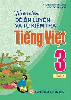 Tuyển chọn đề ôn luyện và tự kiểm tra Tiếng Việt 3 - Tập 2
