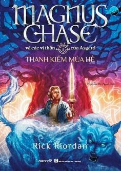 Magnus Chase và các vị thần của Asgard - Phần 1: Thanh kiếm mùa hè