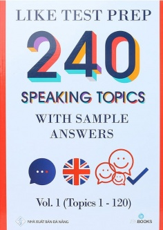240 Speaking Topics With Sample Answers - Vol. 1 (Topics 1 - 120)