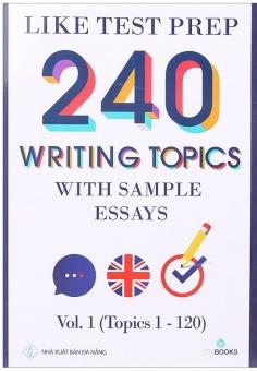 240 Writing Topics With Sample Essays - Vol. 1 (Topics 1 - 120)