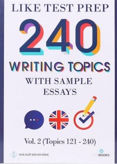240 Writing Topics With Sample Essays - Vol. 2 (Topics 121 - 240)