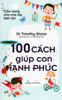 Cẩm nang cho cha mẹ bận rộn - 100 cách gúp con hạnh phúc
