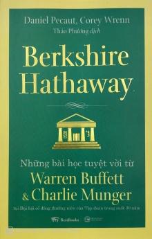 Berkshire Hathaway: Những bài học tuyệt vời từ Warren Buffett và Charlie Munger tại Đại hội cổ đông thường niên của Tập đoàn trong suốt 30 năm (Tái bản))
