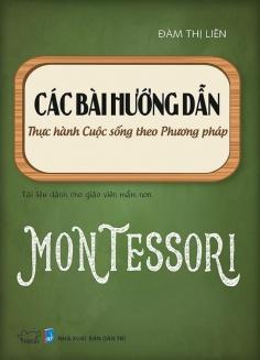 Các bài hướng dẫn thực hành cuộc sống theo phương pháp Montessori (Tái bản)