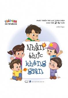 Toán - Anh cho trẻ mầm non - Phát triển trí lực toàn diện cho trẻ 2 - 4 tuổi: Nhận thức không gian