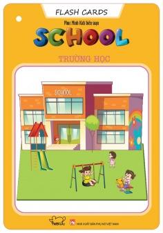 Flash Cards Anh - Việt: Chủ đề School - Trường học (Tái bản)