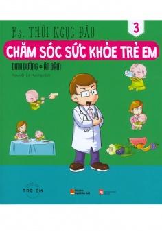 Chăm sóc sức khỏe trẻ em: Dinh dưỡng, Ăn dặm (Tập 3)