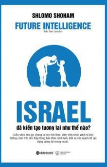 Israel đã kiến tạo tương lai như thế nào?
