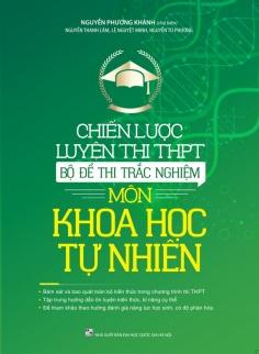 Chiến lược luyện thi THPT - Bộ đề thi trắc nghiệm môn Khoa Học Tự Nhiên