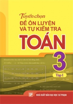 Tuyển chọn đề ôn luyện và tự kiểm tra Toán 3 - Tập 1