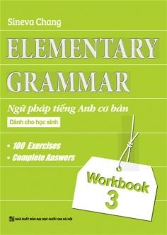 Ngữ pháp Tiếng Anh cơ bản dành cho học sinh (Workbook 3)