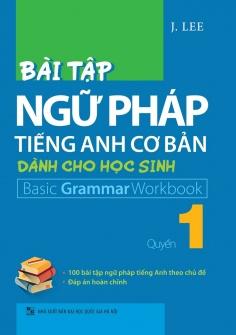 Bài tập ngữ pháp Tiếng Anh cơ bản dành cho học sinh - Quyển 1