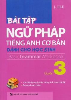 Bài tập ngữ pháp Tiếng Anh cơ bản dành cho học sinh - Quyển 3