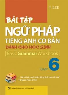 Bài tập ngữ pháp Tiếng Anh cơ bản dành cho học sinh - Quyển 6