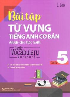 Bài tập từ vựng Tiếng Anh cơ bản dành cho học sinh - Quyển 5