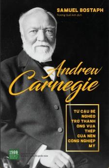 Andrew Carnegie - Từ cậu bé nghèo trở thành ông vua thép