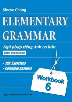 Ngữ pháp Tiếng Anh cơ bản dành cho học sinh (Workbook 6)