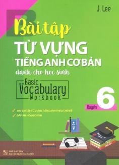 Bài tập từ vựng Tiếng Anh cơ bản dành cho học sinh - Quyển 6