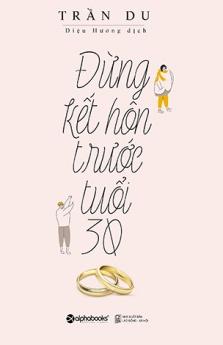 Đừng kết hôn trước tuổi 30 (Tái bản)
