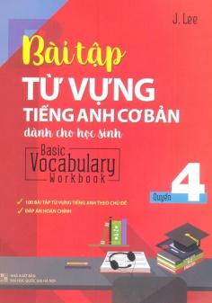 Bài tập từ vựng Tiếng Anh cơ bản dành cho học sinh - Quyển 4