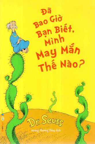 Dr_ Seuss - Da bao gio ban biet, minh may man the nao?